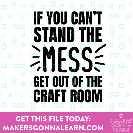 If You Can't Stand The Mess, Get Out Of The Craft Room 3