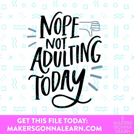 Nope, Not Adulting Today