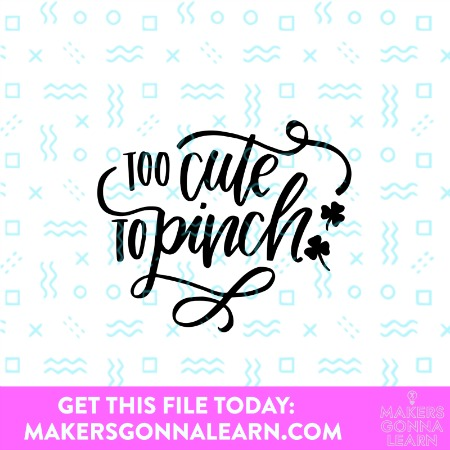 Text script - Too Cute to Pinch with 2 shamrocks