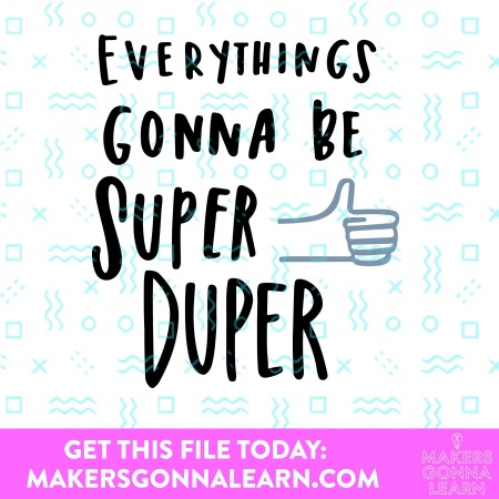 Everythings Gonna Be Super Duper