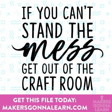 If You Can't Stand The Mess, Get Out Of The Craft Room 5