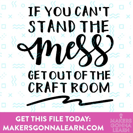 If You Can't Stand The Mess, Get Out Of The Craft Room 2