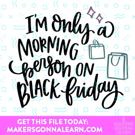 MORNING PERSON ON BLACK FRIDAY SVG CUT FILE