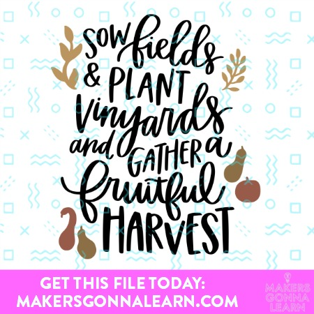 Sow And Plant Vinyards and Gather A Fruitful Harvest SVG Cut file