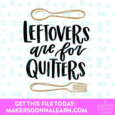 LEFTOVERS ARE FOR QUITTERS SVG CUT FILES