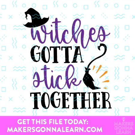 WITCHES GOTTA STICK SVG CUT FILE