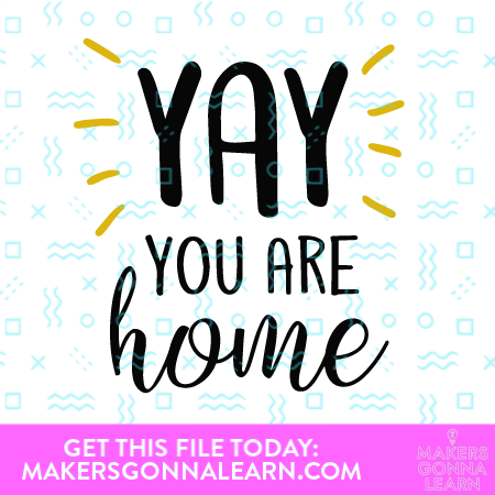 Yay You Are Home