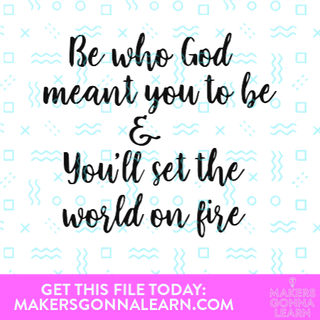 Be Who God Meant You To Be And You'll Set The World On Fire