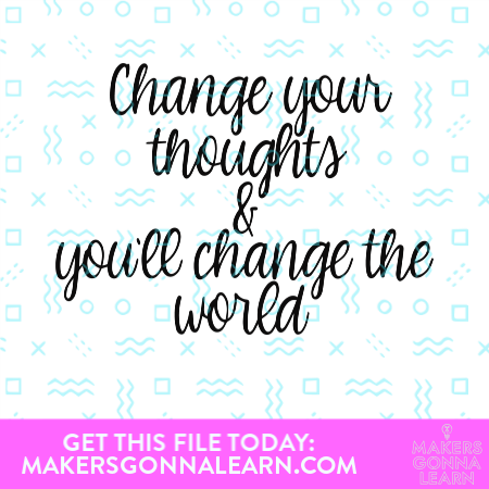 Change Your Thoughts And You'll Change The World
