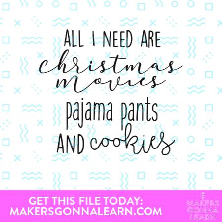 All I Need Is Christmas Movies Pajama Pants And Cookies