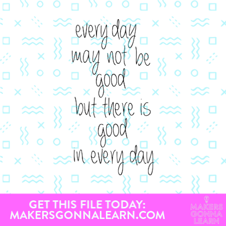 Everyday May Not Be Good But There Is Good In Everyday