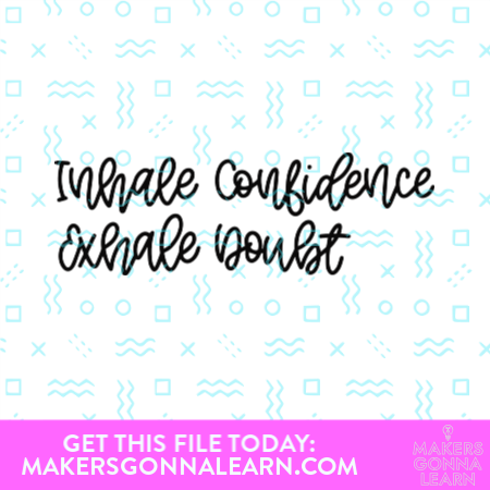 Inhale Confidence Exhale Doubt