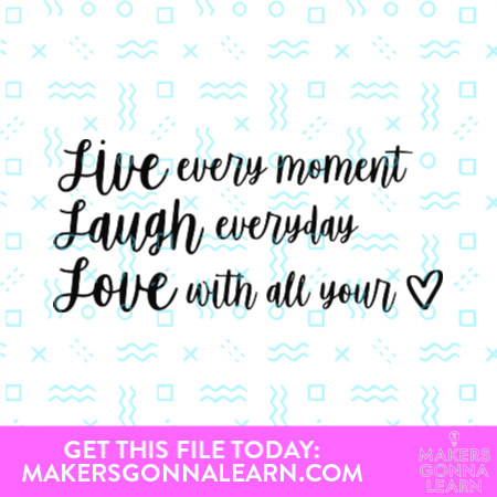 Live Every Moment Laugh Everyday Love With All Your Heart