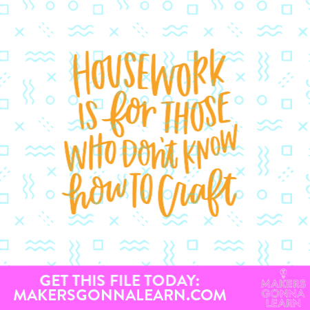 Housework Is For Those Who Don't Know How To Craft