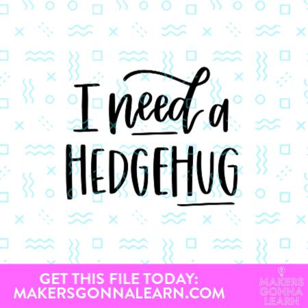 I Need A Hedgehug