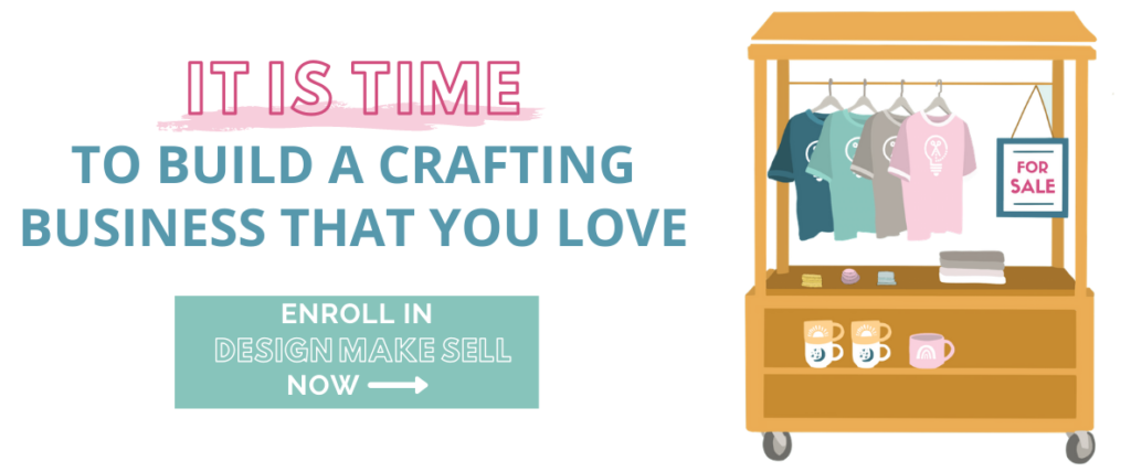 Join Design Make Sell and Build a crafting business that you love