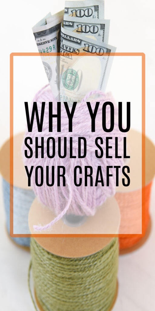Why You Should Sell Your Crafts