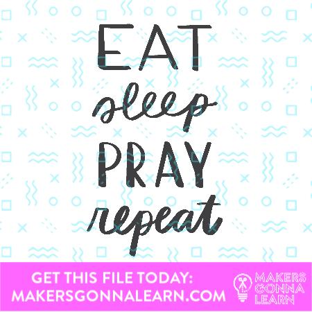 Eat Sleep Pray Repeat