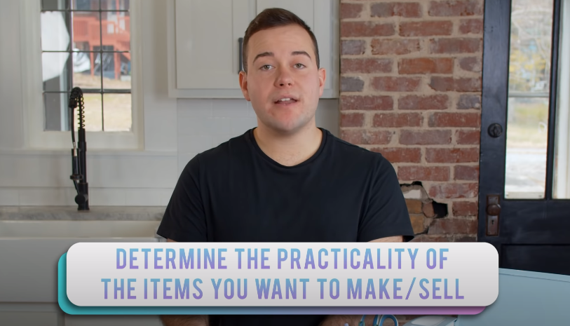 Determine The Practicality Of The Items You Want To Make And Sell